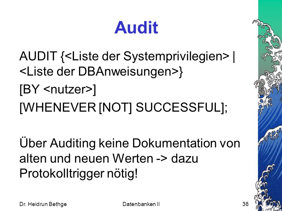 Audit AUDIT {<Liste der Systemprivilegien> | <Liste der DBAnweisungen>} [BY <nutzer>] [WHENEVER [NOT] SUCCESSFUL];
